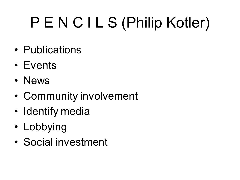 P E N C I L S (Philip Kotler) Publications Events News Community involvement Identify media Lobbying Social investment