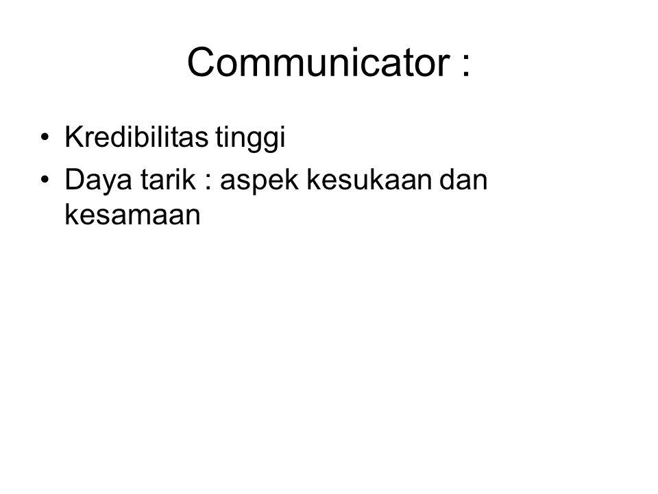 Communicator : Kredibilitas tinggi Daya tarik : aspek kesukaan dan kesamaan