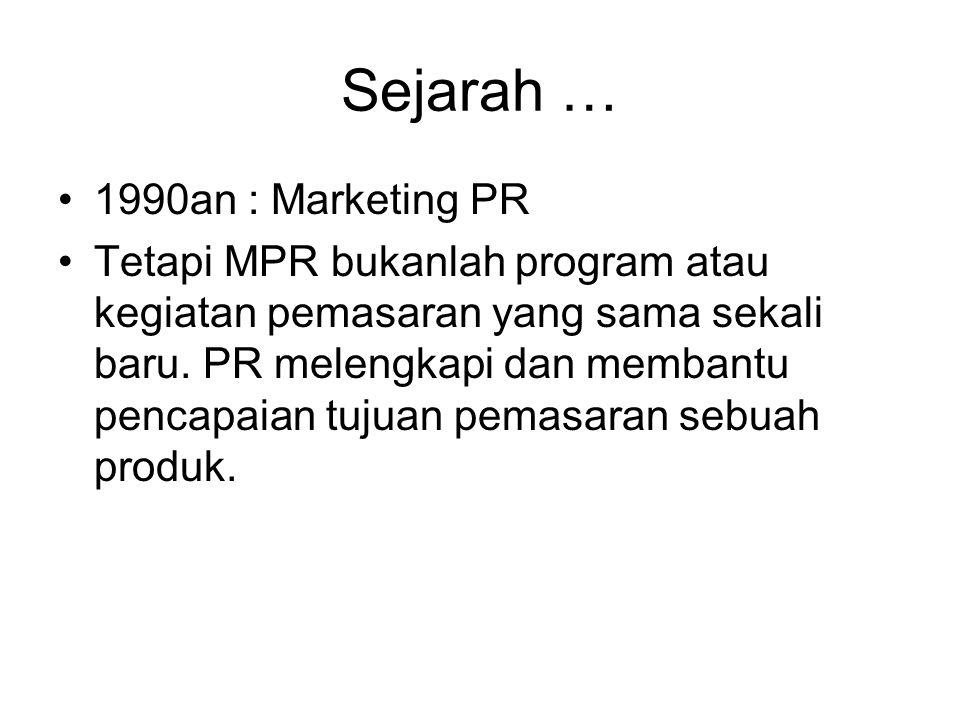 Sejarah … 1990an : Marketing PR Tetapi MPR bukanlah program atau kegiatan pemasaran yang sama sekali baru. PR melengkapi dan membantu pencapaian tujua