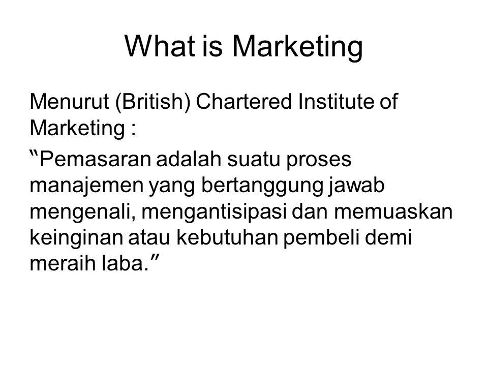 """What is Marketing Menurut (British) Chartered Institute of Marketing : """" Pemasaran adalah suatu proses manajemen yang bertanggung jawab mengenali, men"""