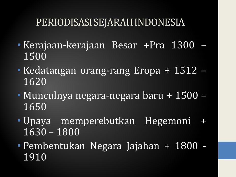 PERIODISASI SEJARAH INDONESIA Kerajaan-kerajaan Besar +Pra 1300 – 1500 Kedatangan orang-rang Eropa + 1512 – 1620 Munculnya negara-negara baru + 1500 –