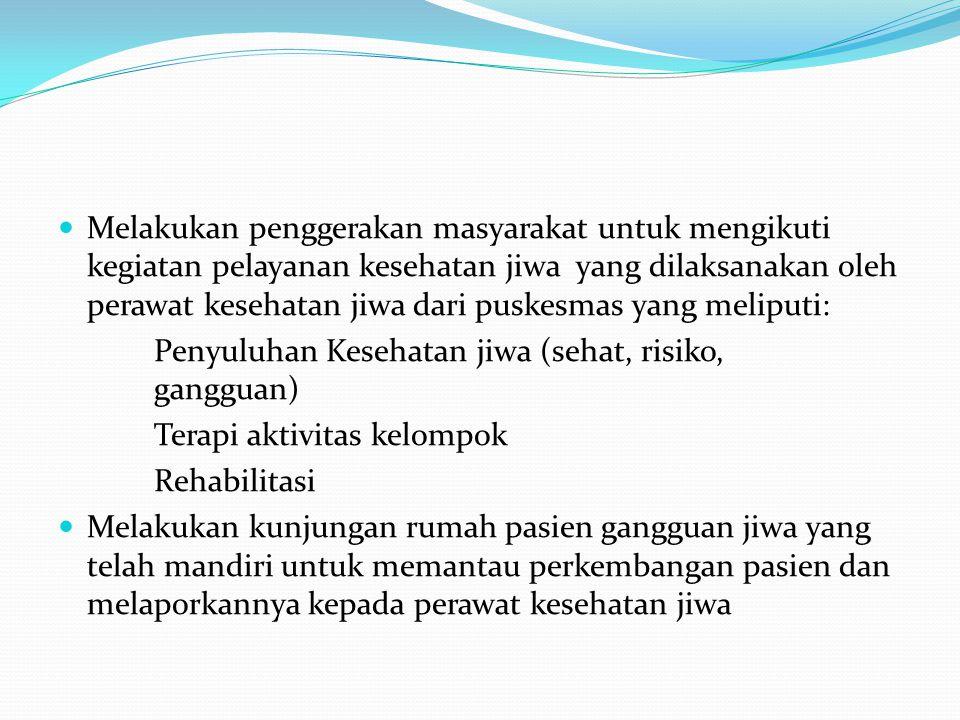 Melakukan penggerakan masyarakat untuk mengikuti kegiatan pelayanan kesehatan jiwa yang dilaksanakan oleh perawat kesehatan jiwa dari puskesmas yang m