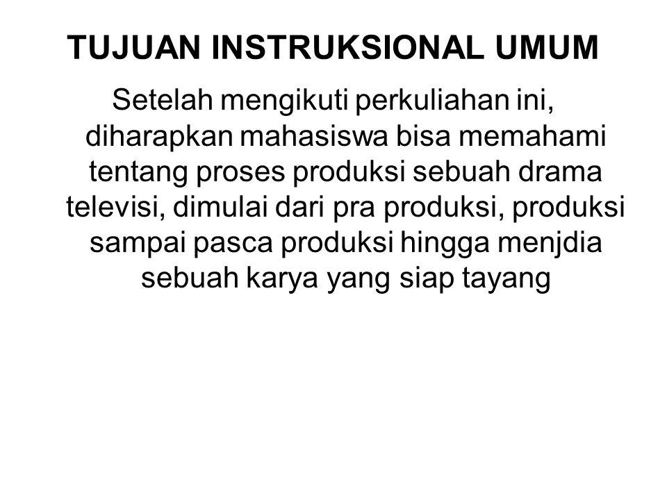 TUJUAN INSTRUKSIONAL UMUM Setelah mengikuti perkuliahan ini, diharapkan mahasiswa bisa memahami tentang proses produksi sebuah drama televisi, dimulai