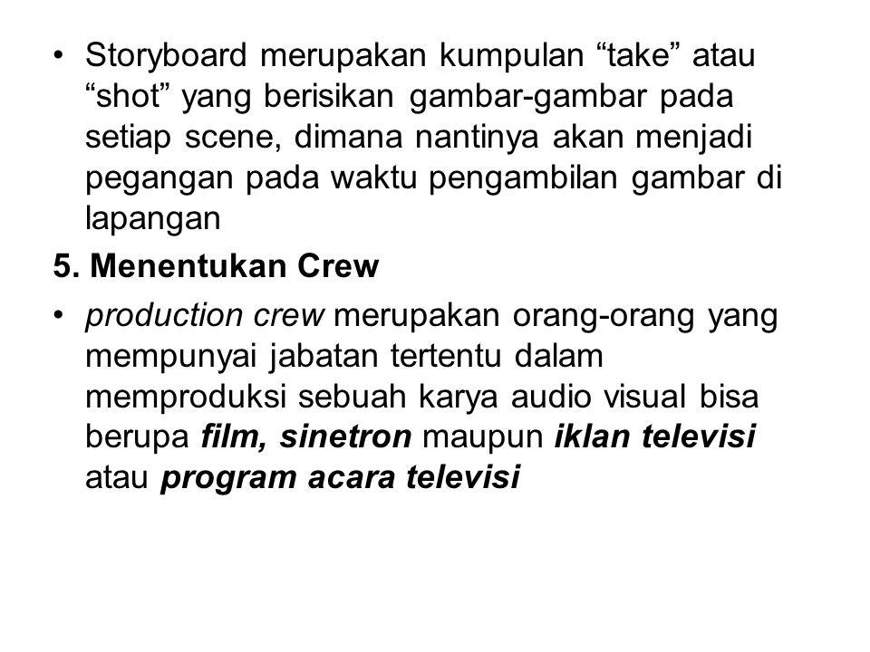 "Storyboard merupakan kumpulan ""take"" atau ""shot"" yang berisikan gambar-gambar pada setiap scene, dimana nantinya akan menjadi pegangan pada waktu peng"