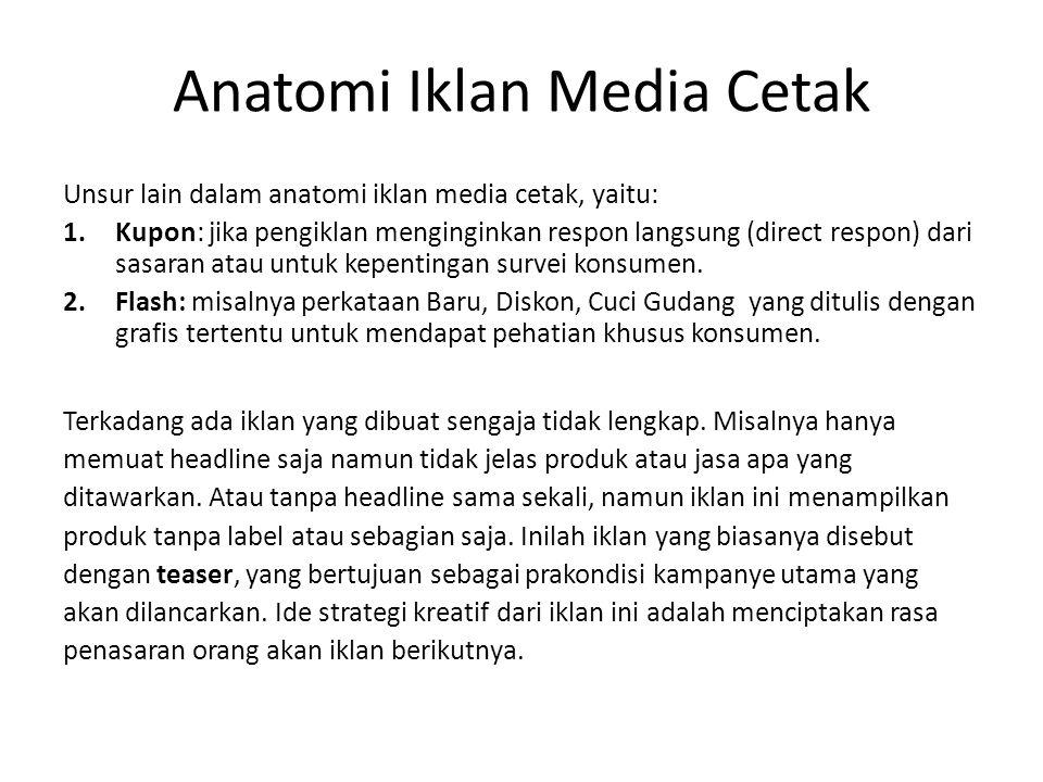 Anatomi Iklan Media Cetak Unsur lain dalam anatomi iklan media cetak, yaitu: 1.Kupon: jika pengiklan menginginkan respon langsung (direct respon) dari sasaran atau untuk kepentingan survei konsumen.