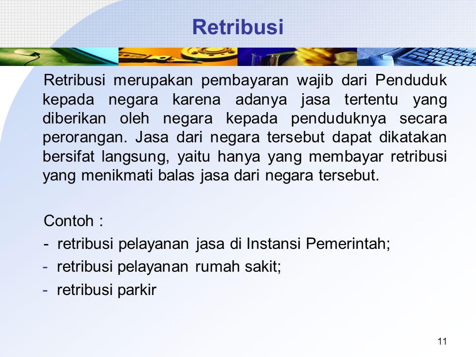 Retribusi Retribusi merupakan pembayaran wajib dari Penduduk kepada negara karena adanya jasa tertentu yang diberikan oleh negara kepada penduduknya secara perorangan.