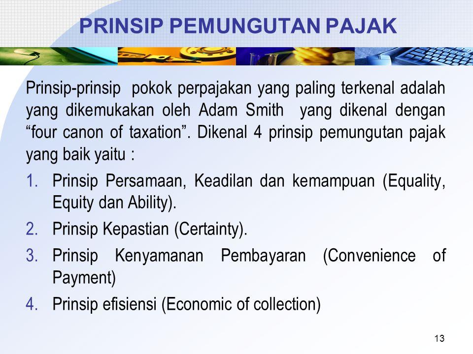 "PRINSIP PEMUNGUTAN PAJAK Prinsip-prinsip pokok perpajakan yang paling terkenal adalah yang dikemukakan oleh Adam Smith yang dikenal dengan ""four canon"