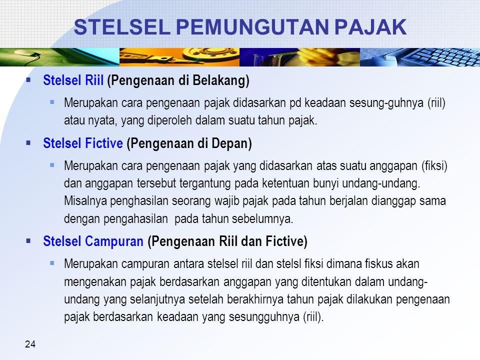 24 STELSEL PEMUNGUTAN PAJAK  Stelsel Riil (Pengenaan di Belakang)  Merupakan cara pengenaan pajak didasarkan pd keadaan sesung-guhnya (riil) atau nyata, yang diperoleh dalam suatu tahun pajak.