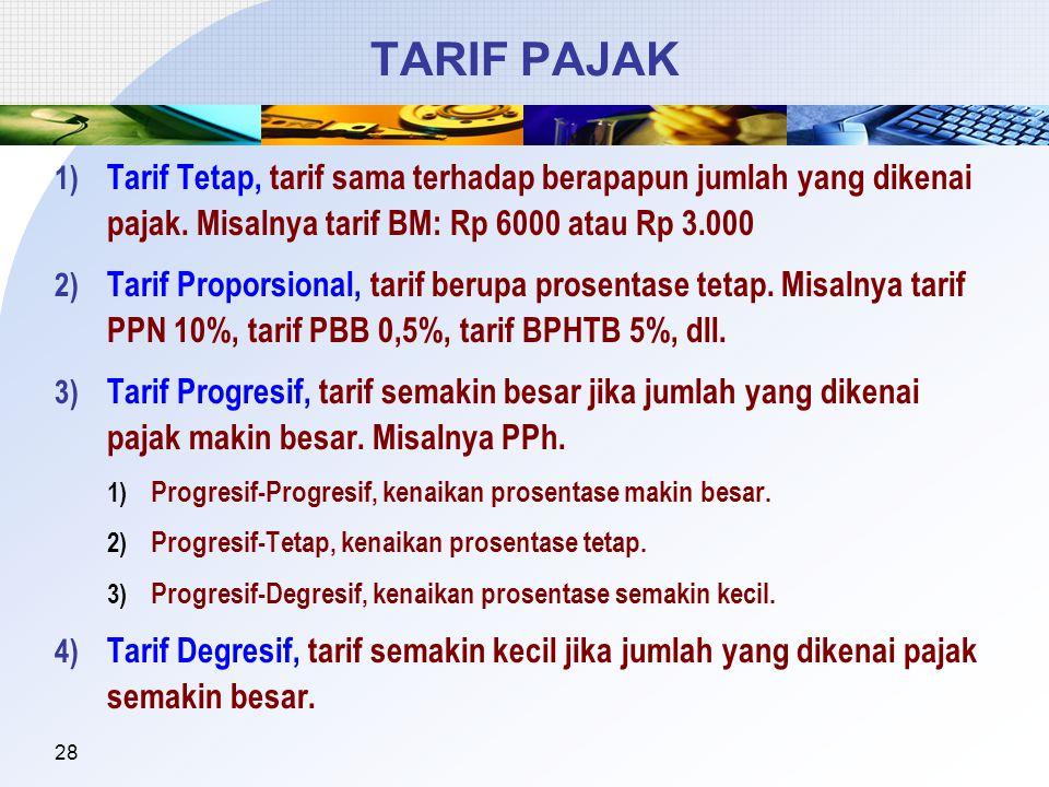 28 TARIF PAJAK 1) Tarif Tetap, tarif sama terhadap berapapun jumlah yang dikenai pajak.