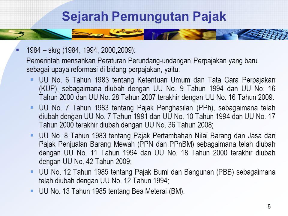 Sejarah Pemungutan Pajak  1984 – skrg (1984, 1994, 2000,2009): Pemerintah mensahkan Peraturan Perundang-undangan Perpajakan yang baru sebagai upaya r