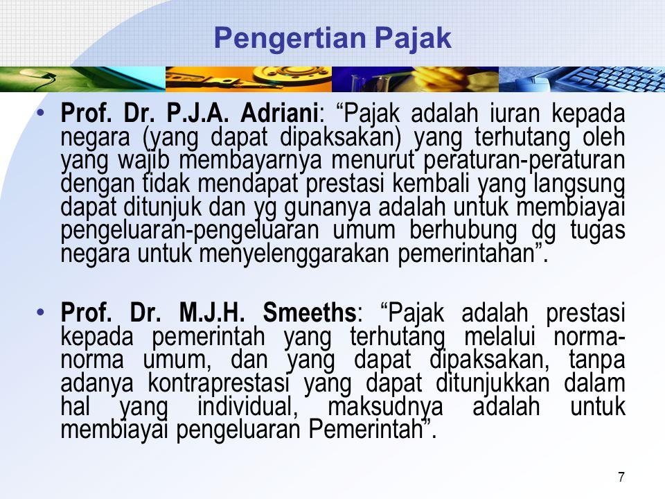 """Pengertian Pajak Prof. Dr. P.J.A. Adriani : """"Pajak adalah iuran kepada negara (yang dapat dipaksakan) yang terhutang oleh yang wajib membayarnya menur"""