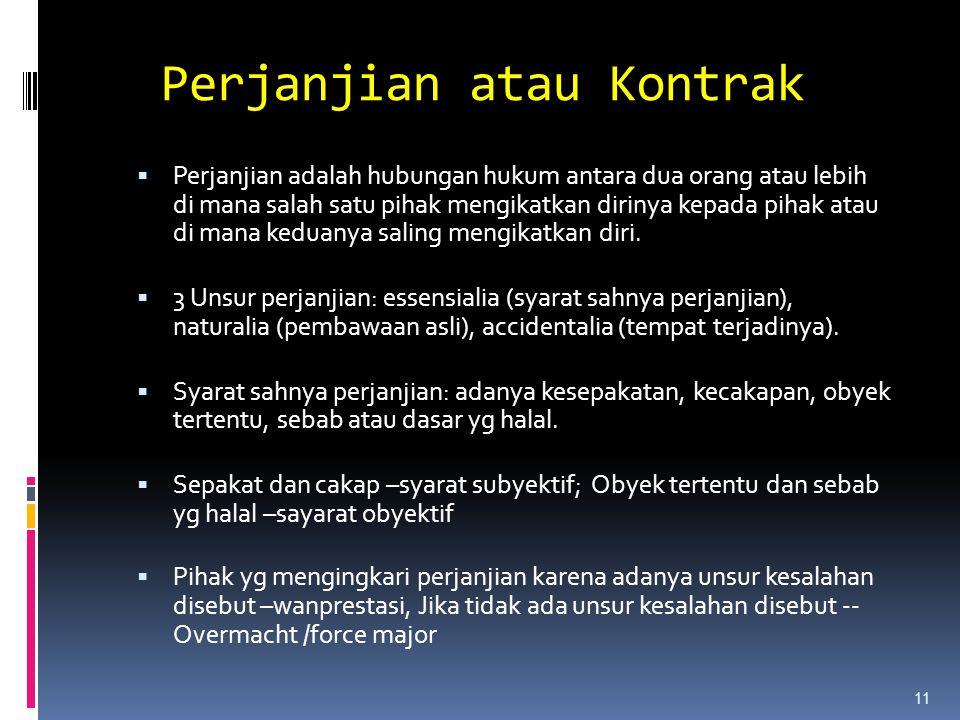 11 Perjanjian atau Kontrak  Perjanjian adalah hubungan hukum antara dua orang atau lebih di mana salah satu pihak mengikatkan dirinya kepada pihak at