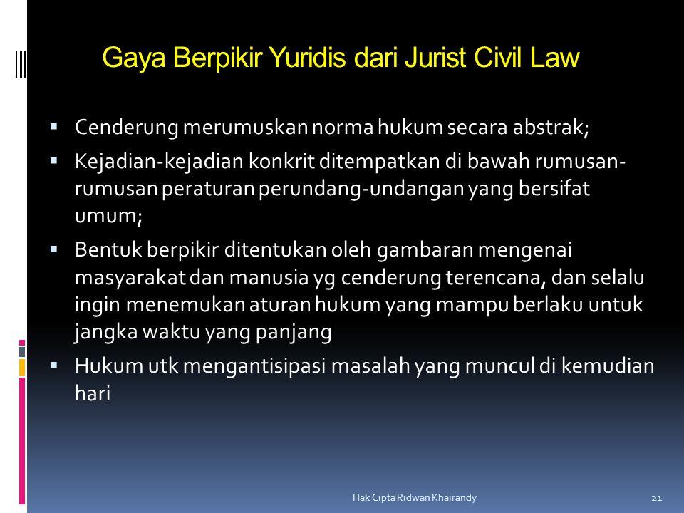 Hak Cipta Ridwan Khairandy 21 Gaya Berpikir Yuridis dari Jurist Civil Law  Cenderung merumuskan norma hukum secara abstrak;  Kejadian-kejadian konkr
