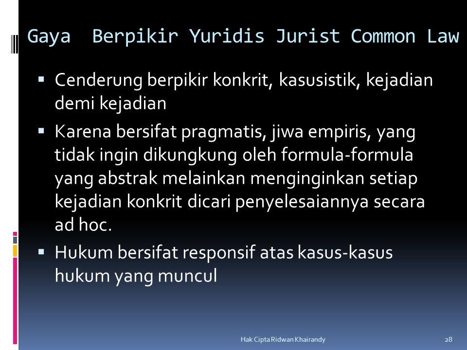 Hak Cipta Ridwan Khairandy 28 Gaya Berpikir Yuridis Jurist Common Law CCenderung berpikir konkrit, kasusistik, kejadian demi kejadian KKarena bers