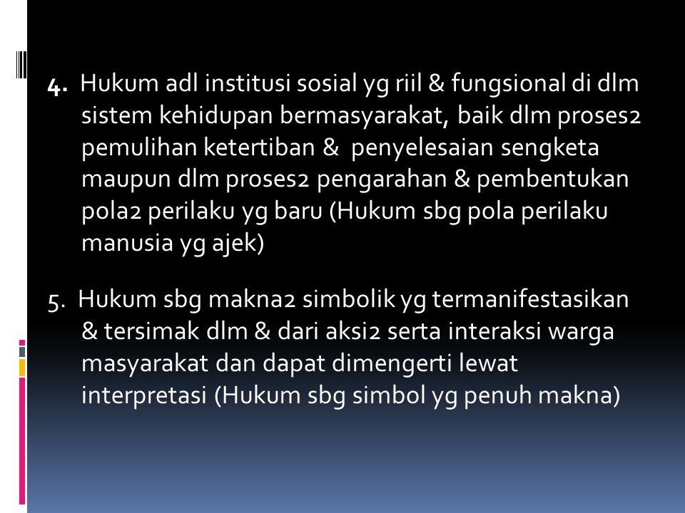 4. Hukum adl institusi sosial yg riil & fungsional di dlm sistem kehidupan bermasyarakat, baik dlm proses2 pemulihan ketertiban & penyelesaian sengket