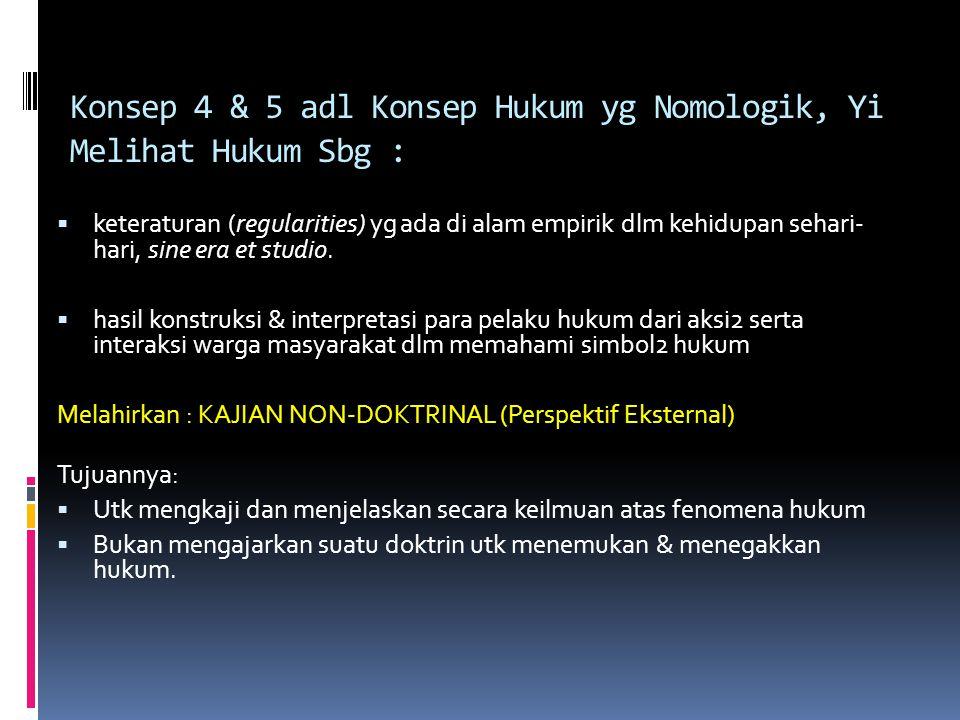 Konsep 4 & 5 adl Konsep Hukum yg Nomologik, Yi Melihat Hukum Sbg :  keteraturan (regularities) yg ada di alam empirik dlm kehidupan sehari- hari, sine era et studio.