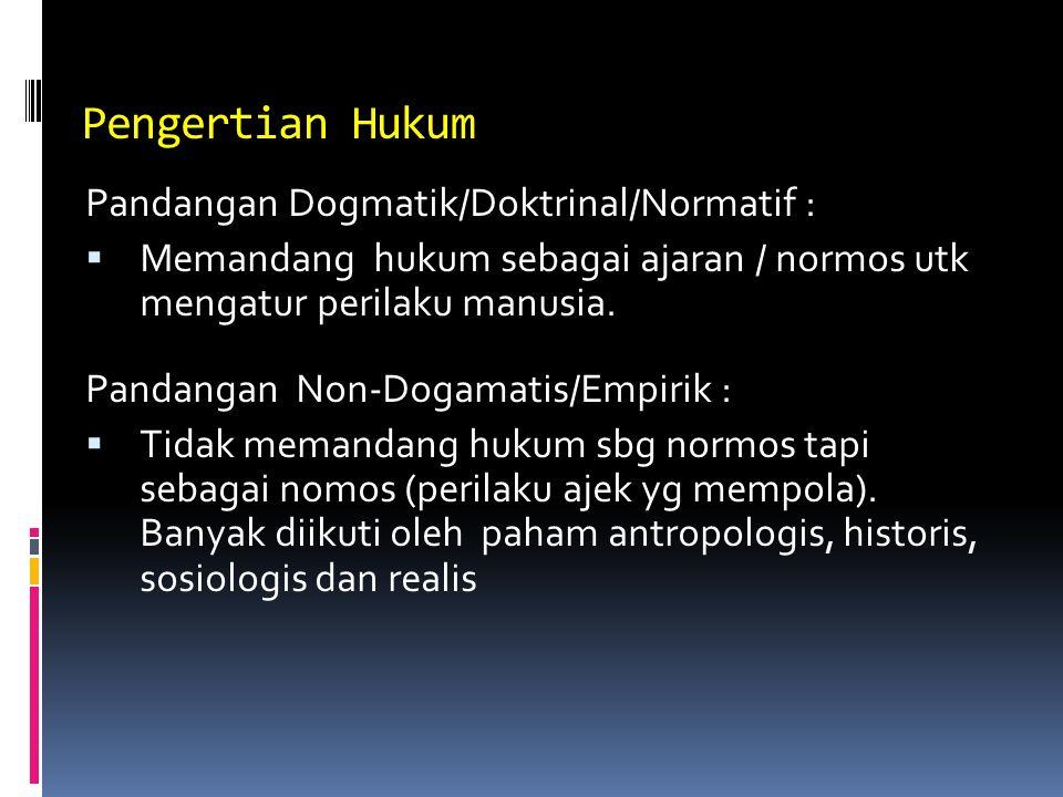 Pengertian Hukum Pandangan Dogmatik/Doktrinal/Normatif :  Memandang hukum sebagai ajaran / normos utk mengatur perilaku manusia.