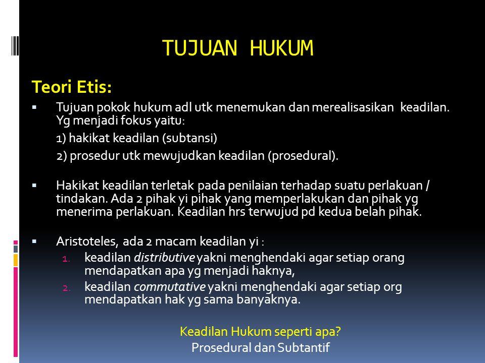 TUJUAN HUKUM Teori Etis:  Tujuan pokok hukum adl utk menemukan dan merealisasikan keadilan. Yg menjadi fokus yaitu: 1) hakikat keadilan (subtansi) 2)