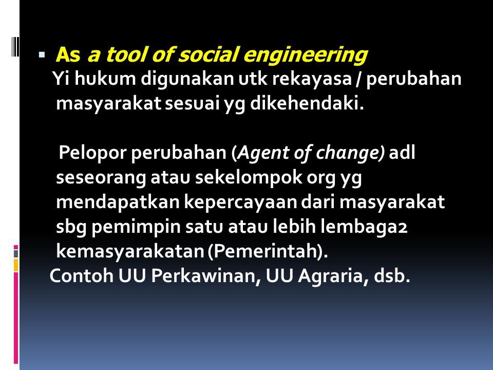  As a tool of social engineering Yi hukum digunakan utk rekayasa / perubahan masyarakat sesuai yg dikehendaki. Pelopor perubahan (Agent of change) ad