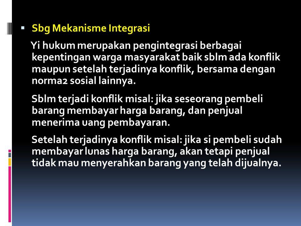  Sbg Mekanisme Integrasi Yi hukum merupakan pengintegrasi berbagai kepentingan warga masyarakat baik sblm ada konflik maupun setelah terjadinya konflik, bersama dengan norma2 sosial lainnya.