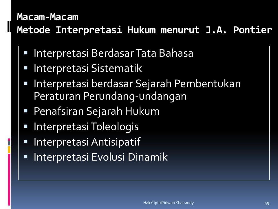 Hak Cipta Ridwan Khairandy 49 Macam-Macam Metode Interpretasi Hukum menurut J.A. Pontier  Interpretasi Berdasar Tata Bahasa  Interpretasi Sistematik