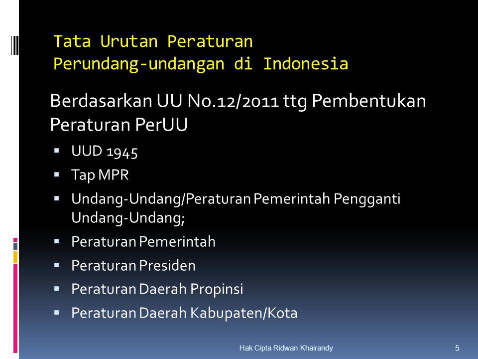 Hak Cipta Ridwan Khairandy 5 Tata Urutan Peraturan Perundang-undangan di Indonesia Berdasarkan UU No.12/2011 ttg Pembentukan Peraturan PerUU  UUD 194