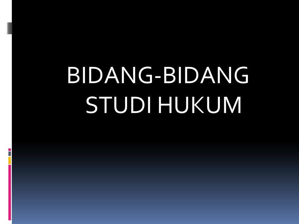 BIDANG-BIDANG STUDI HUKUM