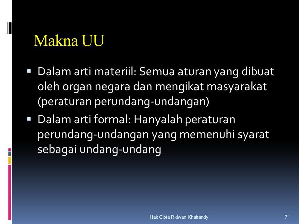 Hak Cipta Ridwan Khairandy 7 Makna UU  Dalam arti materiil: Semua aturan yang dibuat oleh organ negara dan mengikat masyarakat (peraturan perundang-u