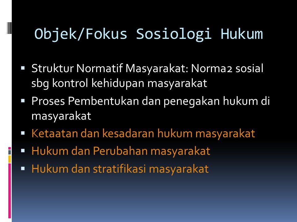 Objek/Fokus Sosiologi Hukum  Struktur Normatif Masyarakat: Norma2 sosial sbg kontrol kehidupan masyarakat  Proses Pembentukan dan penegakan hukum di