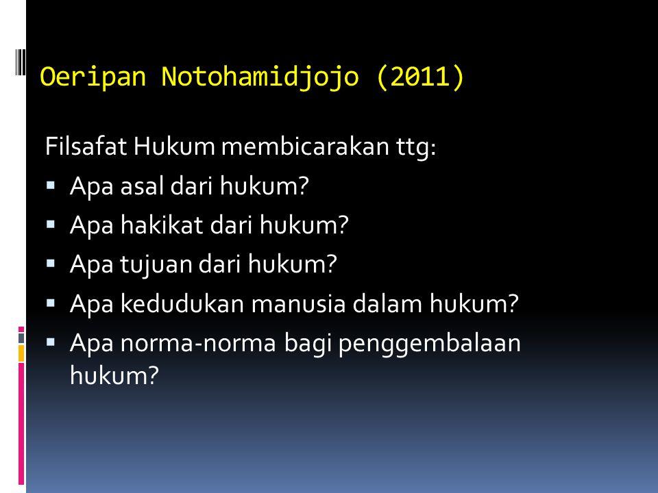 Oeripan Notohamidjojo (2011) Filsafat Hukum membicarakan ttg:  Apa asal dari hukum?  Apa hakikat dari hukum?  Apa tujuan dari hukum?  Apa keduduka