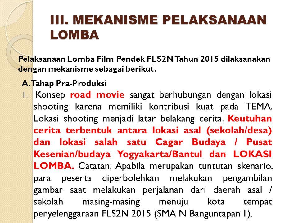 III. MEKANISME PELAKSANAAN LOMBA Pelaksanaan Lomba Film Pendek FLS2N Tahun 2015 dilaksanakan dengan mekanisme sebagai berikut. A. Tahap Pra-Produksi 1