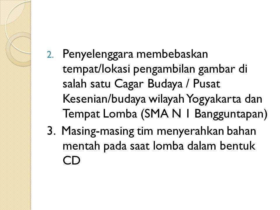 2. Penyelenggara membebaskan tempat/lokasi pengambilan gambar di salah satu Cagar Budaya / Pusat Kesenian/budaya wilayah Yogyakarta dan Tempat Lomba (