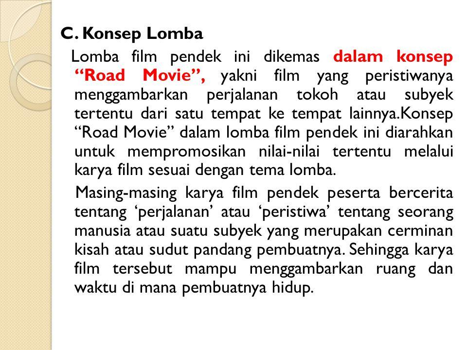 """C. Konsep Lomba Lomba film pendek ini dikemas dalam konsep """"Road Movie"""", yakni film yang peristiwanya menggambarkan perjalanan tokoh atau subyek terte"""
