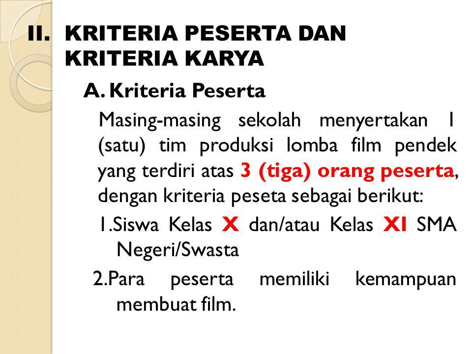 A. Kriteria Peserta Masing-masing sekolah menyertakan 1 (satu) tim produksi lomba film pendek yang terdiri atas 3 (tiga) orang peserta, dengan kriteri
