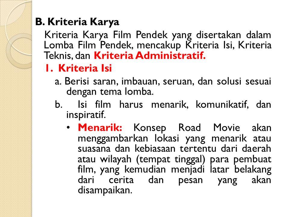 B. Kriteria Karya Kriteria Karya Film Pendek yang disertakan dalam Lomba Film Pendek, mencakup Kriteria Isi, Kriteria Teknis, dan Kriteria Administrat
