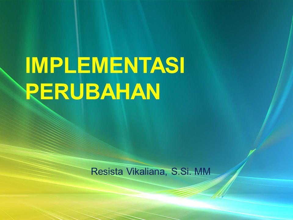 IMPLEMENTASI PERUBAHAN Resista Vikaliana, S.Si. MM