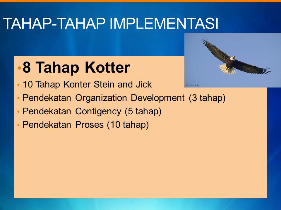 TAHAP-TAHAP IMPLEMENTASI 8 Tahap Kotter 10 Tahap Konter Stein and Jick Pendekatan Organization Development (3 tahap) Pendekatan Contigency (5 tahap) P