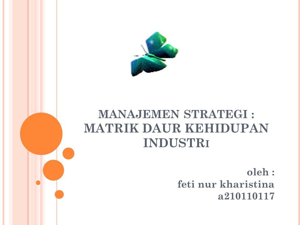 Pertama ADL mengelompokan keseluruhan unit usaha strategis yang dimiliki perusahaan kedalam 4 kelompok bisnis :  Tumbuh alami Unit usaha yang karena keunggulan kompetitif yang dimiliki dan tersedianya peluang bisnis perlu dikembangkan secara aktif  Tumbuh selektif Dikembangkan dengan investasi yang lebih selektif