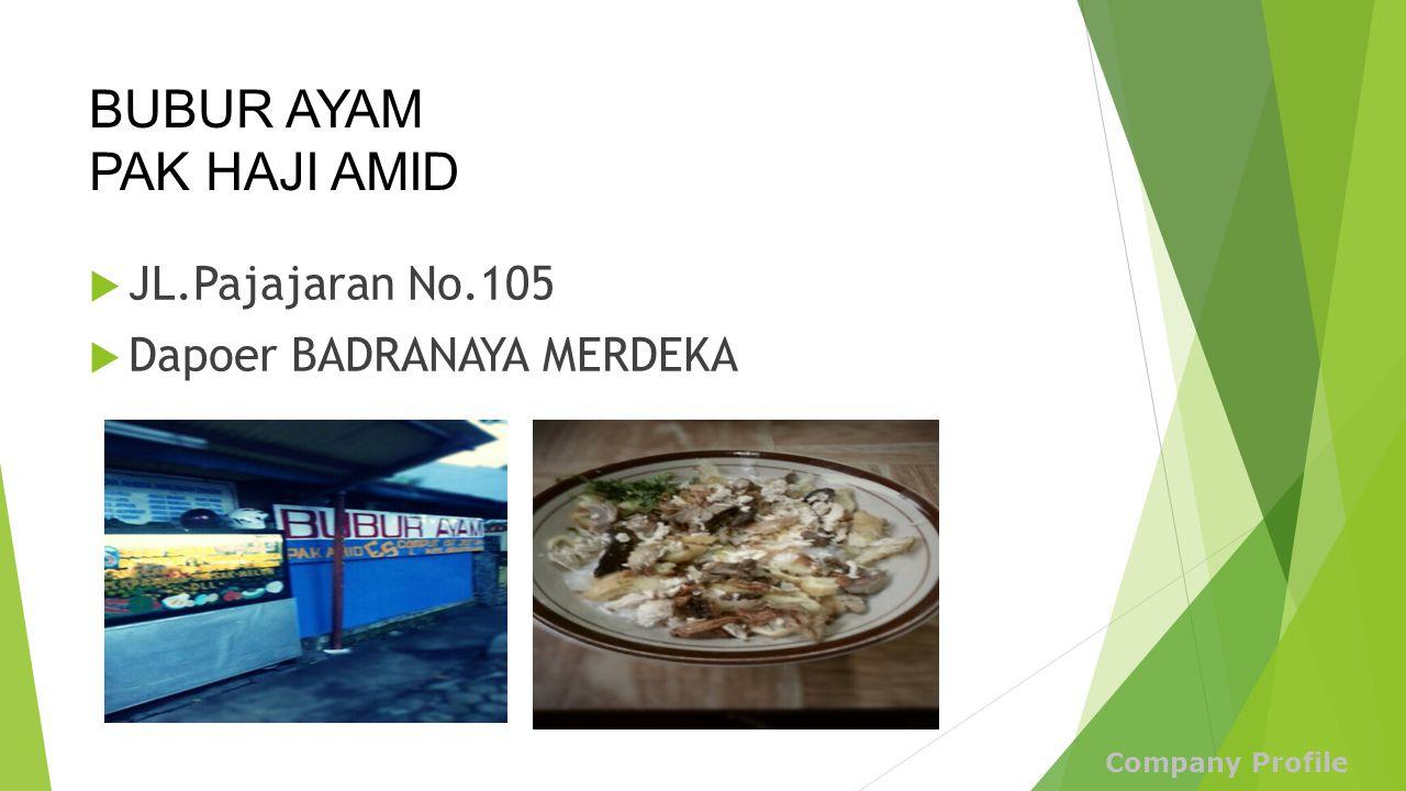 BUBUR AYAM PAK HAJI AMID  JL.Pajajaran No.105  Dapoer BADRANAYA MERDEKA Company Profile