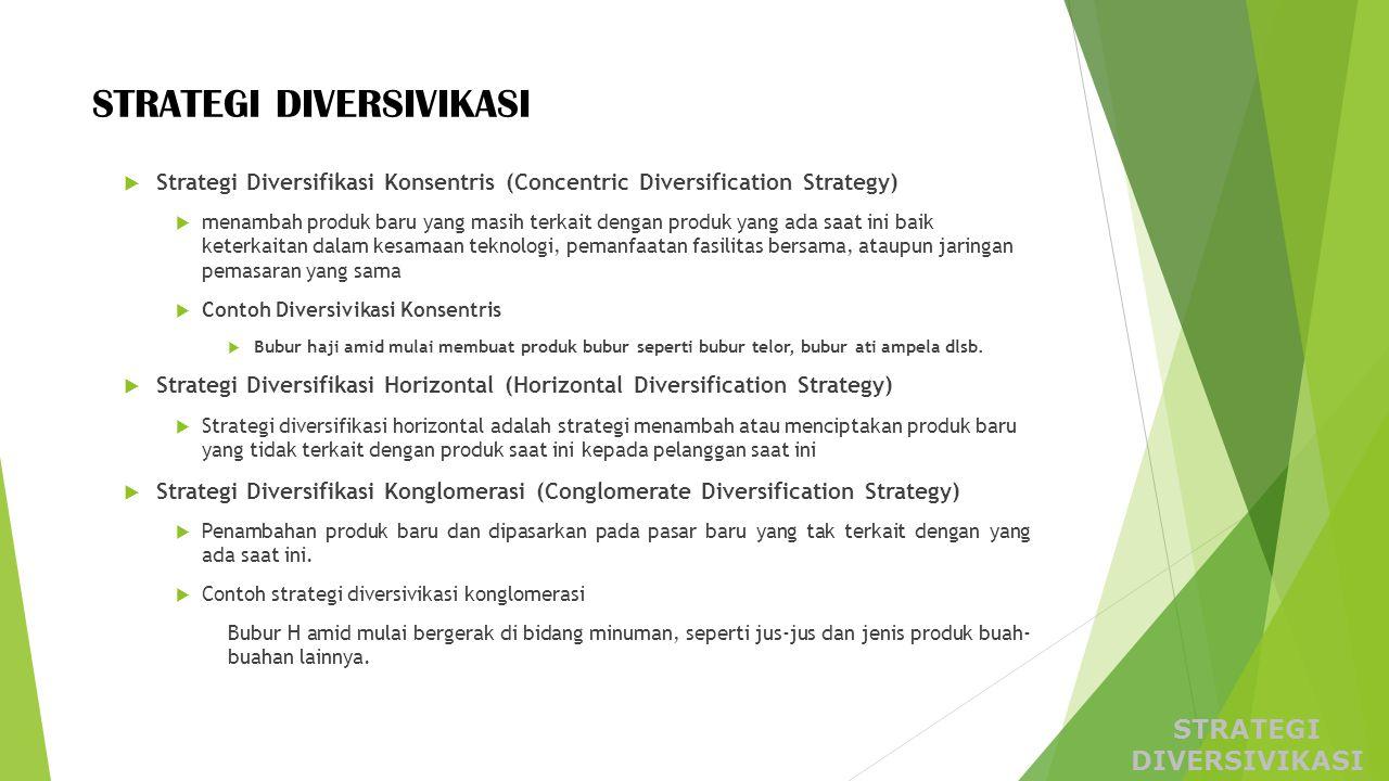 STRATEGI DIVERSIVIKASI STRATEGI DIVERSIVIKASI  Strategi Diversifikasi Konsentris (Concentric Diversification Strategy)  menambah produk baru yang ma