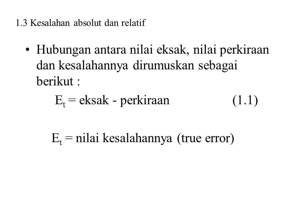 Hubungan antara nilai eksak, nilai perkiraan dan kesalahannya dirumuskan sebagai berikut : E t = eksak - perkiraan(1.1) E t = nilai kesalahannya (true