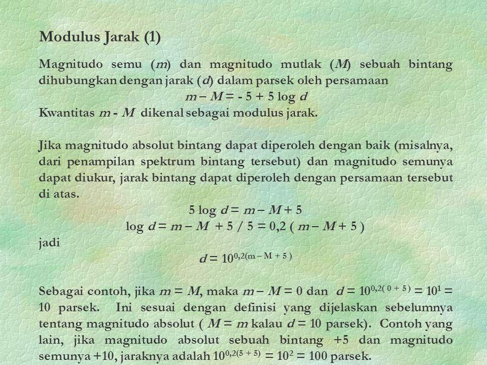 Magnitudo semu (m) dan magnitudo mutlak (M) sebuah bintang dihubungkan dengan jarak (d) dalam parsek oleh persamaan m – M = - 5 + 5 log d Kwantitas m