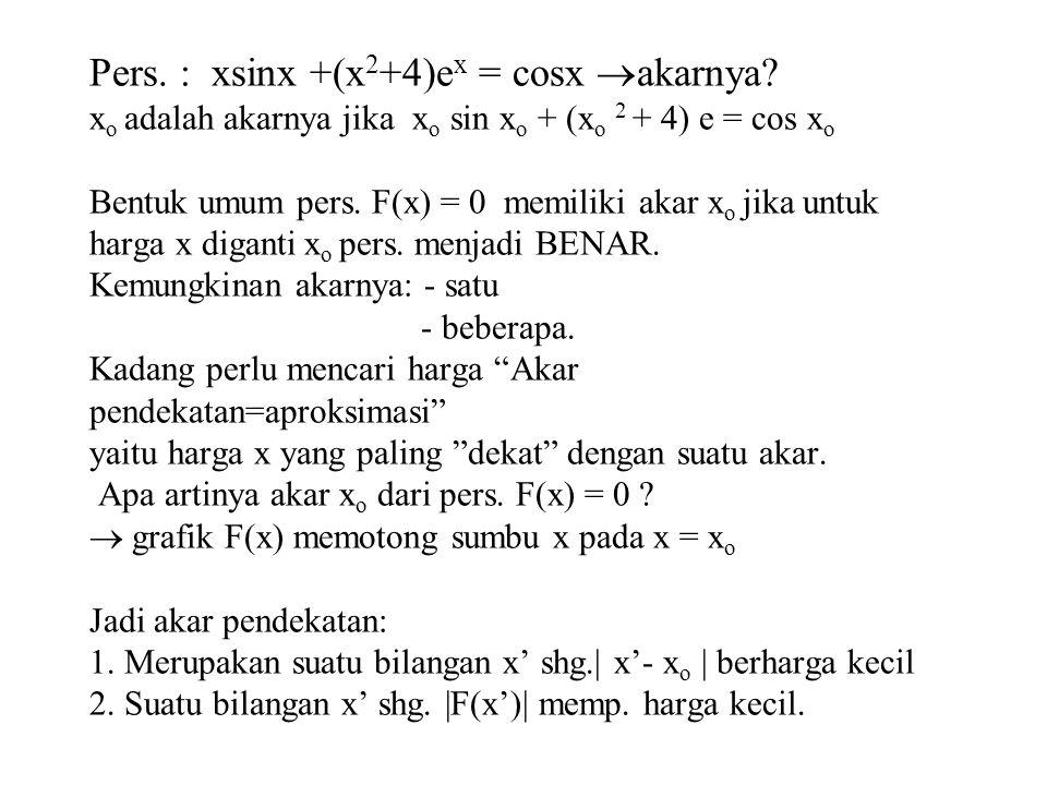 Pers.: xsinx +(x 2 +4)e x = cosx  akarnya.