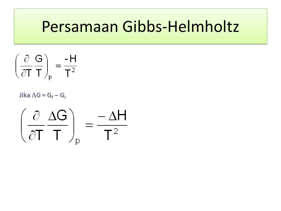 Persamaan Gibbs-Helmholtz Jika  G = G f – G i