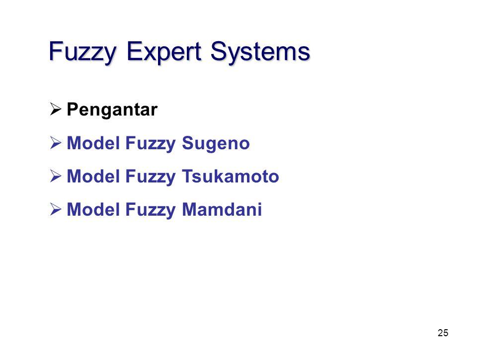 25  Pengantar  Model Fuzzy Sugeno  Model Fuzzy Tsukamoto  Model Fuzzy Mamdani Fuzzy Expert Systems