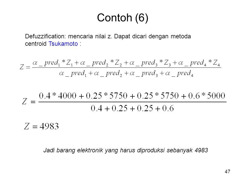 47 Contoh (6) Defuzzification: mencaria nilai z. Dapat dicari dengan metoda centroid Tsukamoto : Jadi barang elektronik yang harus diproduksi sebanyak
