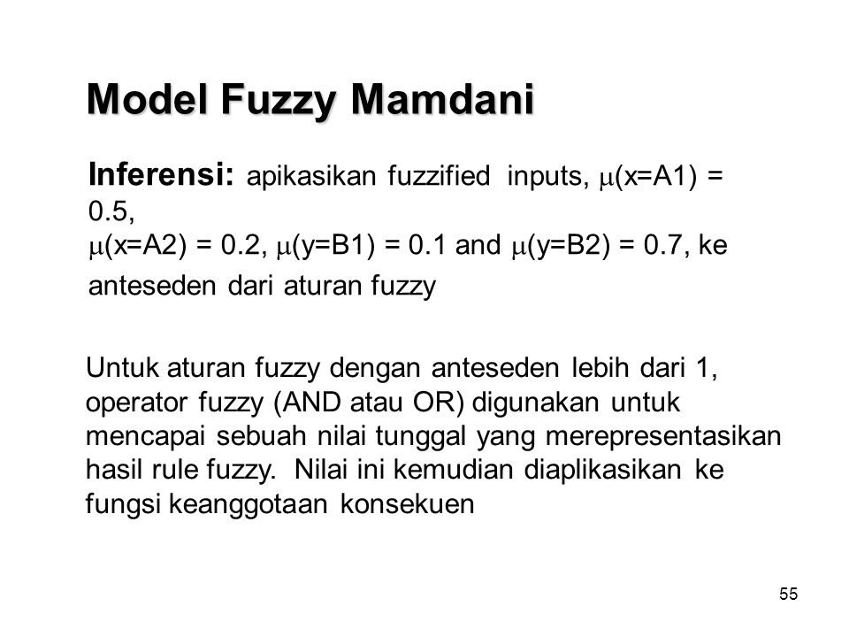 55 Model Fuzzy Mamdani Inferensi: apikasikan fuzzified inputs,  (x=A1) = 0.5,  (x=A2) = 0.2,  (y=B1) = 0.1 and  (y=B2) = 0.7, ke anteseden dari at