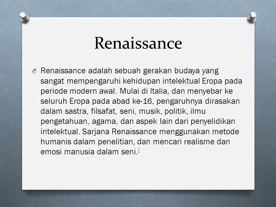 Renaissance O Renaissance adalah sebuah gerakan budaya yang sangat mempengaruhi kehidupan intelektual Eropa pada periode modern awal. Mulai di Italia,