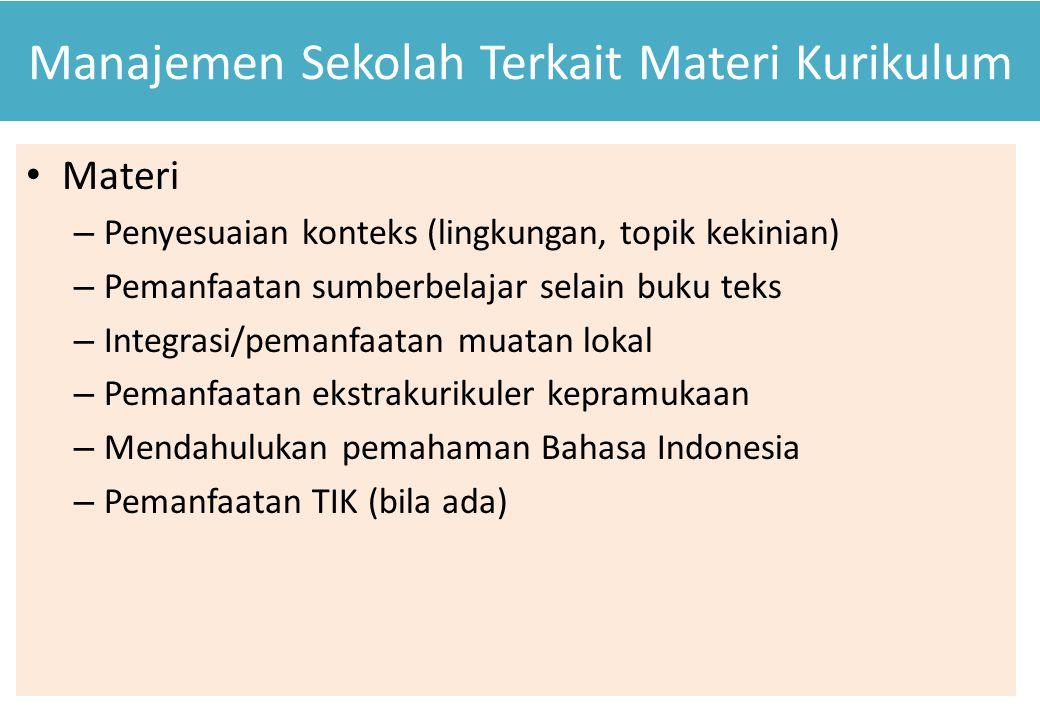 Manajemen Sekolah Terkait Materi Kurikulum Materi – Penyesuaian konteks (lingkungan, topik kekinian) – Pemanfaatan sumberbelajar selain buku teks – In