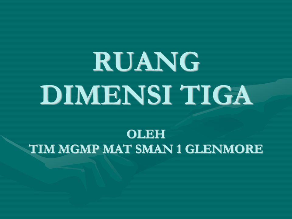 RUANG DIMENSI TIGA OLEH TIM MGMP MAT SMAN 1 GLENMORE